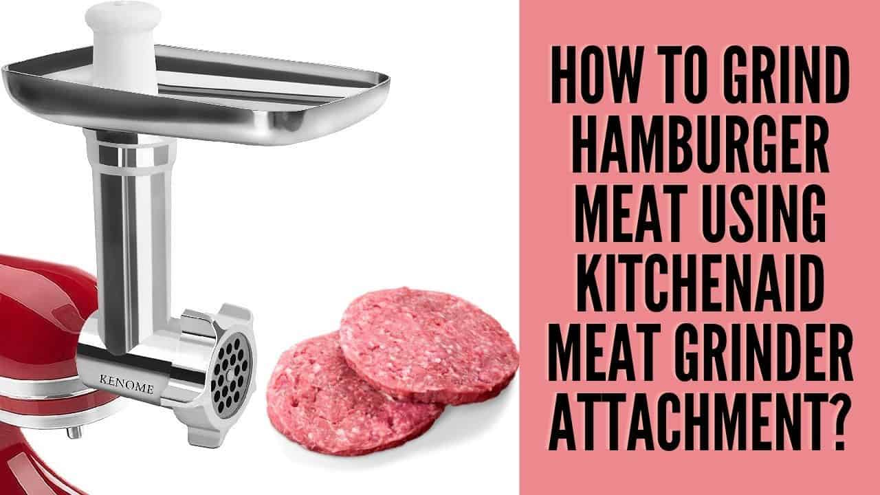 How to Grind Hamburger Meat using KitchenAid Meat Grinder Attachment